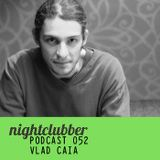 Vlad Caia - Nightclubber Podcast 052