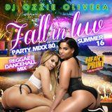 (Reggae Dancehall) PARTY-MIXX 80 *Fall in Luv* @DjOzzieOlivera