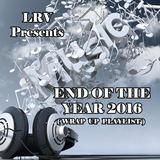 END OF THE YEAR 2016 WRAP UP PLAYLIST