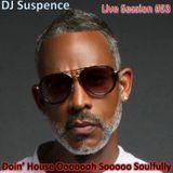 DJ Suspence FB Live #53:  Doin House Oooooooooh Sooooo Soulfully