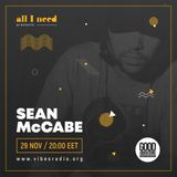 All I Need Radio Show pres. SEAN McCABE (UK)