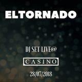 "ElTornado- ""DJ set live @ Casino (28/07/18)"""