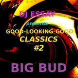DJ Essay presents GOOD-LOOKING-GOOD Classics #2 - BIG BUD