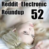Reddit Electronic Roundup 52