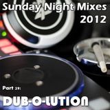 Sunday Night Mixes, 2012: Part 29 - DUB-O-LUTION