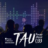 TAU PODCAST EPISODE 033