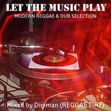 Digiman (Reggae Fire) - Let The Music Play mix (reggae-dub selection)