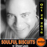 [Listen Again]**SOULFUL BISCUITS** w/ Shaun Louis Oct 24 2016