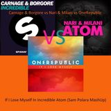 Carnage vs Nari & Milani vs OneRepublic - If I Lose Myself In Incredible Atoms (Sam Polara MashUp)