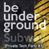 Be Underground [Private Tech Party #1]