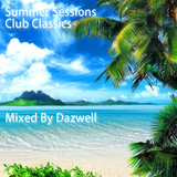 Summer Sessions - Club Classics Mixed By Dazwell