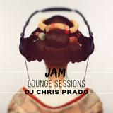 JAM LOUNGE SESSIONS BY DJ CHRIS PRADO