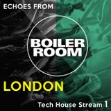 Echoes from Boiler Room London [Tech House Stream 1]