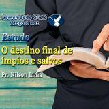 O destino final de ímpios e salvos - Pr. Nilson Lima