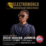 ZICO HOUSE JUNKIE Guest Mix on ELECTROWORLD Underground World Music on KISS FM Australia #008