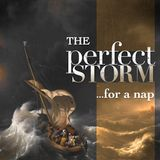 The Perfect Storm Part 3 - The Perfect Storm for a Nap