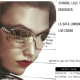 Radio show : 04/04/2019 / Guests : Stargirl / Live coding by Lil Data (UK)