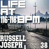 Life at 116 - 118 BPM Part 38 - Russell Joseph
