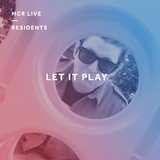 Let It Play - Sunday 6th May  2018 - MCR Live Residents