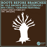 Roots Before Branches w/ Ole Smokey (Bulletproof / Big Chill/Garden Festival) 22nd October 2017