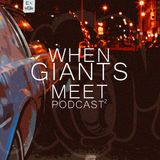 When Giants Meet: Podcast 2