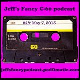 Jeff's Fancy C-60 Podcast #48 (May 7, 2013)