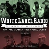 White Label Radio Ep. 306 (Wu-Tang & A Tribe Called Quest)