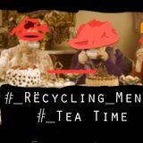 RëcyclingMënú_#Tea Time