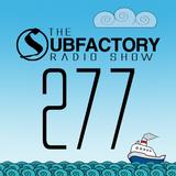 The Subfactory Radio Show #277