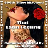 Marky Boi - Muzikcitymix Radio - That Latin Feeling (800th Show)
