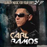 CARL RAMOS // QUALITY MUSIC FOR YOUR EARS // PART II