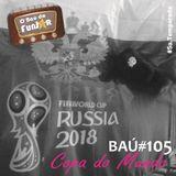 BAÚ DA FUNJOR #105 (COPA DO MUNDO DE FUTEBOL - RUSSIA 2018)