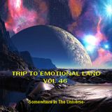 TRIP TO EMOTIONAL LAND VOL 46 -  Somewhere In The Universe  -