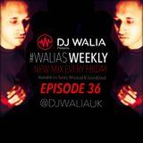 #WaliasWeekly Ep.36 - @djwaliauk