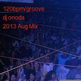 120bpm/groove dj onoda 2013,Aug Mix