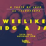 A Taste of Lush on Clubscape with Chris Ho Presents: weelikeme, KIDG & Jah (Poptart)
