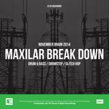 NOVEMBER BRAIN 2014 - MAXILAR BREAK DOWN 23/11 (DRUM & BASS / DRUMSTEP / GLITCH HOP)