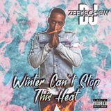 WINTER CANT STOP THIS HEAT BY DJ ZEEKS CHOW