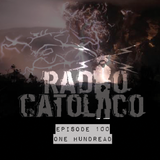 RADIO CATOLICO - Episode 100 - One Hundread 2017.11.29 [Explicit]