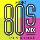 MOJO - 80's LATIN FREESTYLE MIX