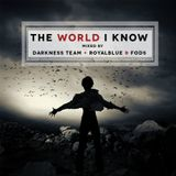 The World I Know -- Darkness Team + FODS & RoyalBlue