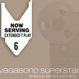 NOW SERVING - EXTENDED'T PLAY #6 (VAGABOND SUPERSTAR)