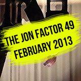 The Jon Factor 49 - February 2013