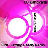 DJ Kandyann - Girls Getting Ready Radio: CROATIA 2018 - Vol 4 - Broadcast 16