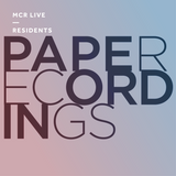 Paperecordings - Tuesday 26th February 2019 - MCR Live Residents