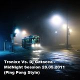 Tronixx Vs. Dj Gatacca - MidNight Session 28.05.2011 (Ping Pong Style)