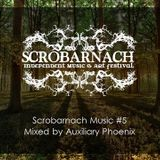 Scrobarnach Music #5 mixed by Auxiliary Phoenix