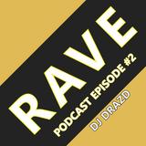 Ravers Live Podcast - Episode #2 - By DJ Drazd