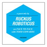 Face To Face With Todd Edwards - Scion Radio - Ruckus Roboticus Guest Mix