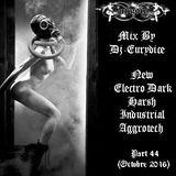 Mix New Electro Dark, Indus, Harsh, Hellektro, Aggrotech (Part 44) By Dj-Eurydice (Octobre 2016)
